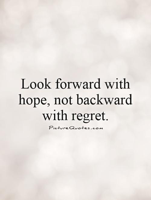 look-forward-with-hope-not-backward-with-regret-quote-1